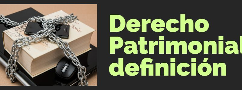 Derecho Patrimonial: Definición